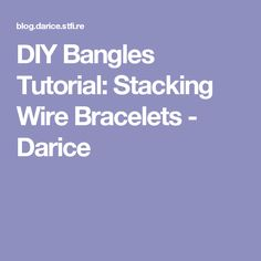 DIY Bangles Tutorial: Stacking Wire Bracelets - Darice
