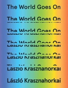The World Goes On by László Krasznahorkai; design by Paul Sahre (New Directions / November 2017)
