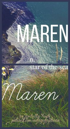 Baby Boy or Girl Name: Maren. Meaning: Star of the Sea. Origin: Latin. https://www.pinterest.com/vintagedaydream/baby-names/