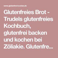 Glutenfreies Brot - Trudels glutenfreies Kochbuch, glutenfrei backen und kochen bei Zöliakie. Glutenfreie Rezepte, laktosefreie Rezepte, glutenfreies Brot