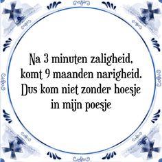 Na 3 minuten zaligheid, komt 9 maanden narigheid. Dus kom niet zonder hoesje in mijn poesje ✅ Ontwerp Gratis op Maat ✅ Zoek & Bestel je tegeltje met Spreuk nu ✅ Snelste Verzending ✅ Beste Kwaliteit ✅ Tegeltjes met Spreuk Self Quotes, Life Quotes, Cool Words, Wise Words, Shade Quotes, Live Love Life, Dutch Quotes, Words Worth, Funny Fails