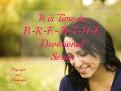 """B-R-E-A-T-H-E (Day 1). BREATHE is an acronym for a set of words that will help the weary, restless, aching heart. Whatever those shoes may be """"it is time to breathe"""". I struggle sometimes to sit still in His presence. Do you struggle too? This devotional series is for you. B stands for BE STILL."""