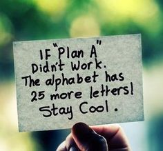 """If 'Plan A' didn't work, the alphabet has 25 more letters! Stay cool."" - Unknown #quotes #writing"