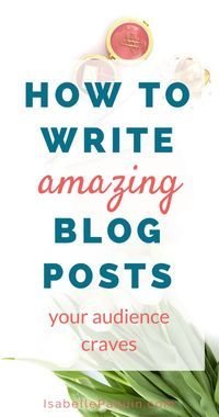 Blog Post | How to write amazing blog posts your audience craves