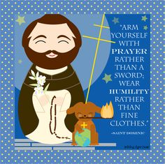 "St. Dominic quote printable (free!) other Saints too! ""Arm yourself with prayer rather than a sword, wear humility rather than fine clothes"""