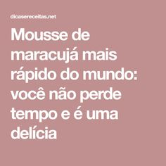 Mousse de maracujá mais rápido do mundo: você não perde tempo e é uma delícia