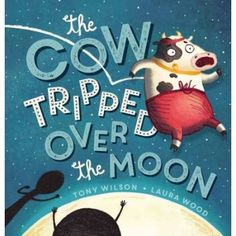 The Cow Tripped Over the Moon by Tony Wilson and illustrated by Laura Wood, paperback picture book, published by Scholastic Australia in Everyone knows the rhyme 'Hey Diddle Diddle', it has b. Laura Wood, Bee Book, Hey Diddle Diddle, Moon Missions, Supportive Friends, Books 2016, Children's Picture Books, Book Week, Reading Time