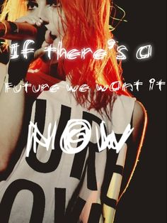 If there's a future we want it now! #hayleywilliams #paramore #quotes #lyrics