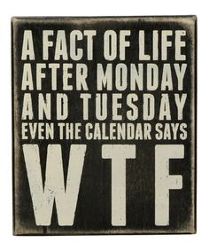 'A fact of life after Monday and Tuesday even the calendar says WTF...  blessed_week_pals