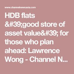 HDB flats 'good store of asset value' for those who plan ahead: Lawrence Wong - Channel NewsAsia