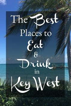 Where to #eat and drink in #Key #West. Includes the best breakfast, lunch, dinner and high end cocktails. From the well-known to hidden gems.