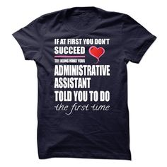 Try Doing What Your Administrative Assistant T Shirt