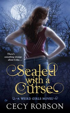 Sealed with a Curse  by Cecy Robson  Series: Weird Girls #1  Publisher: Penguin  Publication date: December 21, 2012  Genre: Adult Urban Fantasy
