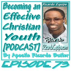 EPISODE 073 – Becoming an Effective Christian Youth [PODCAST] By Apostle Ricardo Butler  A brother in Christ came to me and let me know some of the needs that he was facing in his minis…