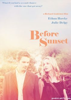 """Before Sunset (2004) """"I was having this awful nightmare that I was 32. And then I woke up and I was 23. So relieved. And then I woke up for real, and I was 32."""" Celine: Even being alone it's better than sitting next to your lover and feeling lonely."""