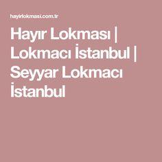 Hayır Lokması | Lokmacı İstanbul | Seyyar Lokmacı İstanbul