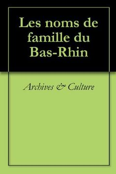 Les noms de famille du Bas-Rhin (Oeuvres courtes) (French Edition) by Archives & Culture. $12.28. 466 pages. Publisher: Archives & Culture (October 3, 2011)