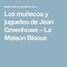 Los muñecos y juguetes de Jean Greenhowe – La Maison Bisoux