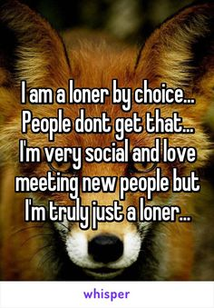 """Someone from Grove City, Ohio, US posted a whisper, which reads """"I am a loner by choice. People dont get that. I'm very social and love meeting new people but I'm truly just a loner. Loner Quotes, Goal Quotes, Me Quotes, Im A Loner, Powerful Quotes, Inspiring Quotes, Meet New People Quotes, Reason Quotes, Choices Quotes"""
