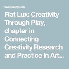 Fiat Lux: Creativity Through Play, chapter in Connecting Creativity Research and Practice in Art Education: Foundations, Pedagogies, and Contemporary Issues | Flávia Bastos, Stacey Salazar, and Enid Zimmerman - Academia.edu