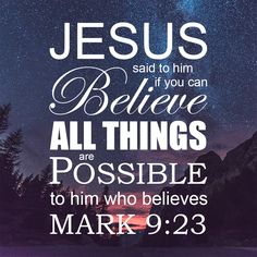 "Free Bible Verse Art Downloads for Printing and Sharing! biblversestogo.com ""Jesus said to him, if you can believe, all things are possible to him who believes."" Mark 9:23 #verseoftheday #DailyBibleVerse #Scripture #scriptureart #BibleVerse #bibleverses #bibleverseoftheday #Jesus #Christian #truth #Godlovesyou #life"