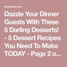Dazzle Your Dinner Guests With These 5 Darling Desserts! - 5 Dessert Recipes You Need To Make TODAY - Page 2 of 11 - Tastee Recipe