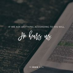 """""""This is the confidence that we have in our relationship with God: If we ask for anything in agreement with his will, he listens to us. If we know that he listens to whatever we ask, we know that we have received what we asked from him."""" 1 John 5:14-15 CEB http://bible.com/37/1jn.5.14-15.ceb"""