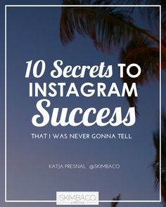10 secrets to Instagram success and how to gain a loyal following by Katja Presnal | @skimbaco  I hope you will also follow me on Instagram! https://instagram.com/skimbaco/