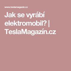 Jak se vyrábí elektromobil? | TeslaMagazín.cz Tesla Motors