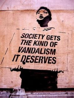 Society gets the kind of vandalism it deserves | Anonymous ART of Revolution