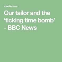 Our tailor and the 'ticking time bomb' - BBC News