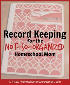 Record Keeping for the Not-so-Organized Homeschool Mom - a simple, effective, and inexpensive method you will love!
