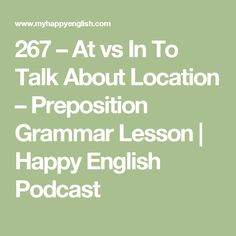 267 – At vs In To Talk About Location – Preposition Grammar Lesson | Happy English Podcast