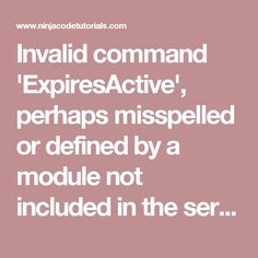 Invalid command 'ExpiresActive', perhaps misspelled or defined by a module not included in the server configuration - Ninja Code Tutorials Ninja, Coding, Tutorials, Ninjas, Programming, Wizards