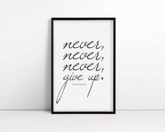 Never, never, never give up, Winston Churchill.    A truly inspiring quote that never stops being true!    **Watermark will not appear on actual