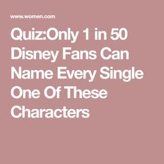 Quiz:Only 1 in 50 Disney Fans Can Name Every Single One Of These Characters