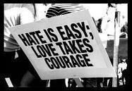 hate is easy...love takes courage