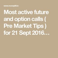 Most active future and option calls ( Pre Market Tips ) for 21 Sept 2016…