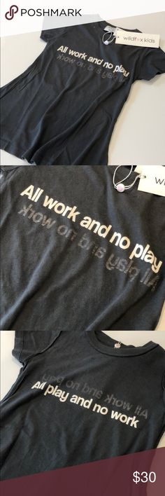 """Wildfox Kids All & None Reversible T-shirt Wildfox Kids Desert Crew T-shirt with """"All work and no play"""" on front and """"All play and no work"""" printed on the inside. Reversible. Sizes: 7/8, 10, 12, Color: Dirty Black (charcoal gray) Wildfox Shirts & Tops Tees - Short Sleeve"""