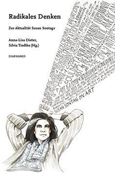 Anna-Lisa Dieter & Silvia Tiedtke (Hg.), Radikales Denken. Zur Aktualität Susan Sontags | Books Worth Reading