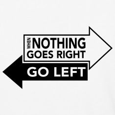 When Nothing Goes Right Go Left T-Shirts