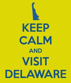 Ready for your next getaway? Keep Calm and Visit Delaware!