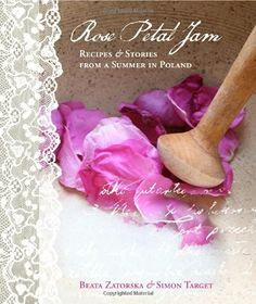 Rose Petal Jam: Recipes and Stories from a Summer in Poland…