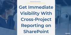 [Webinar recording] Get Immediate Visibility With Cross-Project Reporting on SharePoint Office Templates, Project Management, Projects, Blue Prints, Tile Projects