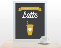 Coffee Tea Print Typography  Love You a Latte  11x14 by noodlehug, $25.00 mustard yellow grey starbucks valentines day cup modern kitchen decor
