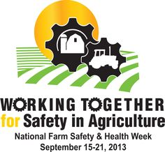 National Farm Safety & Health Week is September 15-21- Farming is among the most hazardous industries. Farmers, and family, are at very high risk for injuries. . More than 1.8 million full-time workers are employed in agriculture. Each day in 2010, the most recent year for which statistics are available, about 240 workers suffered an injury. That year, 476 farmers and farm workers died from a work-related injury.