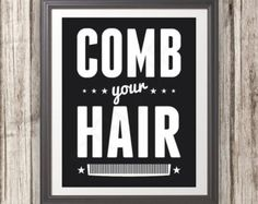 Comb Your Hair, Comb Your Hair Art, Comb Your Hair Print, Bathroom Print, Bathroom Art, Bathroom SIgn, Custom Color - 11x14 Print