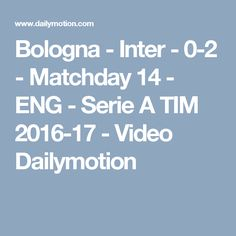 Bologna - Inter - 0-2 - Matchday 14 - ENG - Serie A TIM 2016-17 - Video Dailymotion
