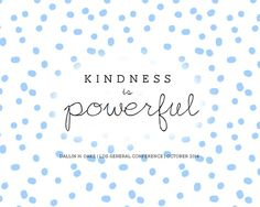 Kindness is powerful. Dallin H. Oaks. October 2014