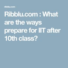 description about what are the ways to prepare for IIT after class? Empowering Parents, No Way, Student, School, Schools, College Students